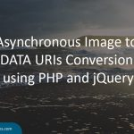 Asynchronous Image to DATA URIs Conversion using PHP and jQuery