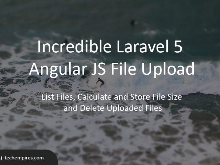 Incredible Laravel 5 Angular JS File Upload - iTech Empires
