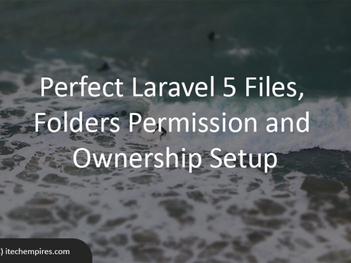 Perfect Laravel 5 Files, Folders Permission and Ownership