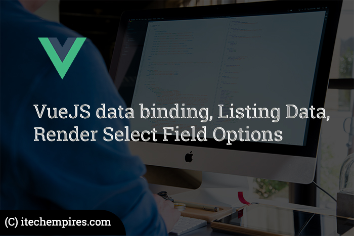 VueJS data binding, Listing Data, Render Select Field Options