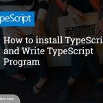 How to install TypeScript and Write TypeScript Program