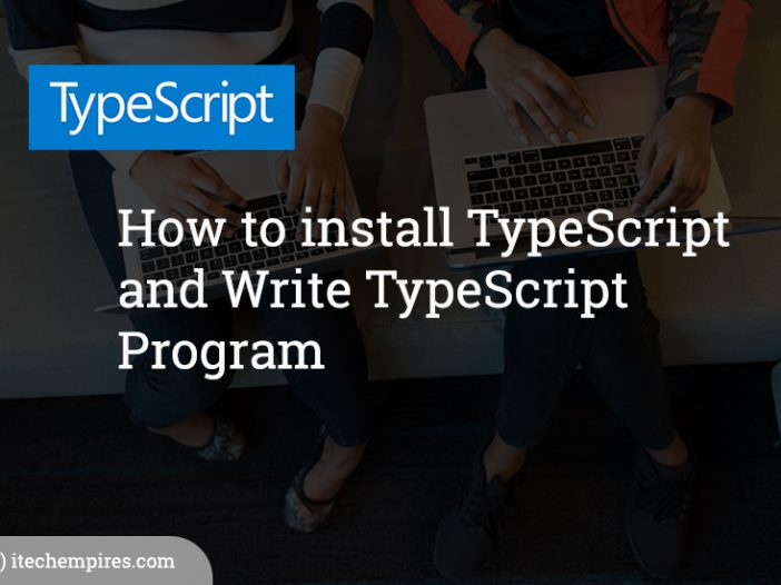 How to install TypeScript and Write TypeScript Program