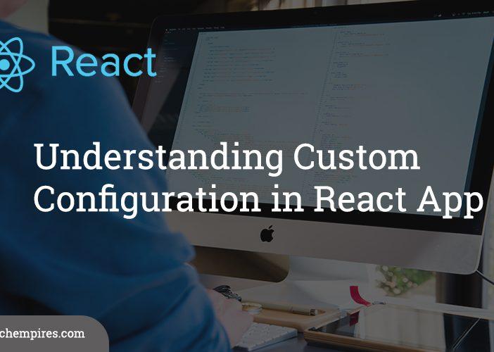 Understanding Custom Configuration in React App