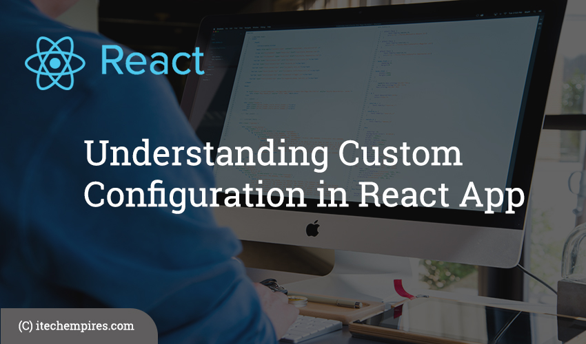 Understanding Custom Configuration in React App