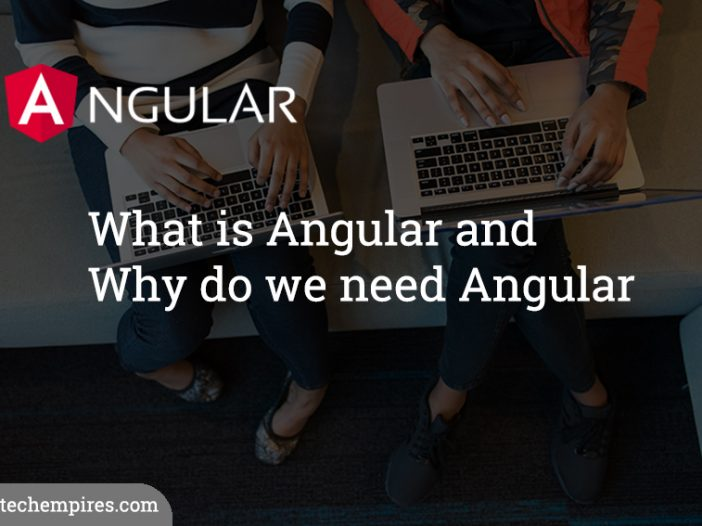 What is Angular and Why do we need Angular