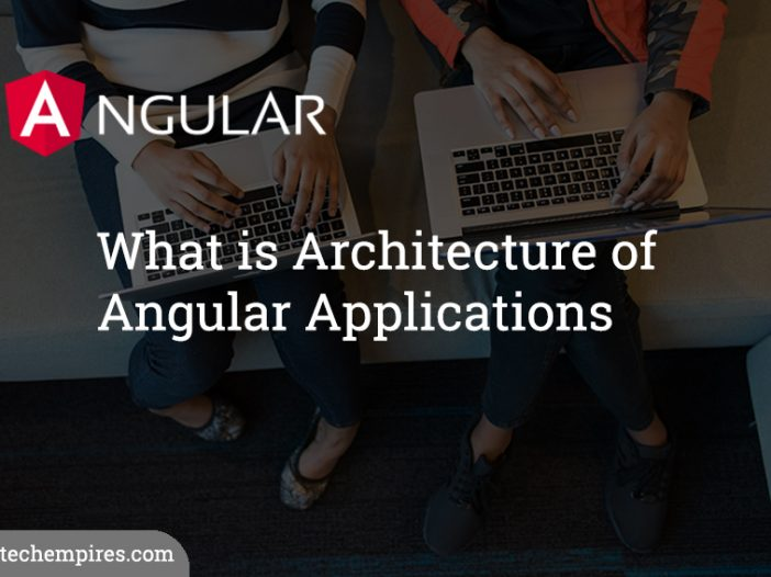 What is Architecture of Angular Applications