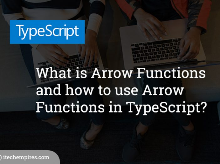What is Arrow Functions and how to use Arrow Functions in TypeScript?