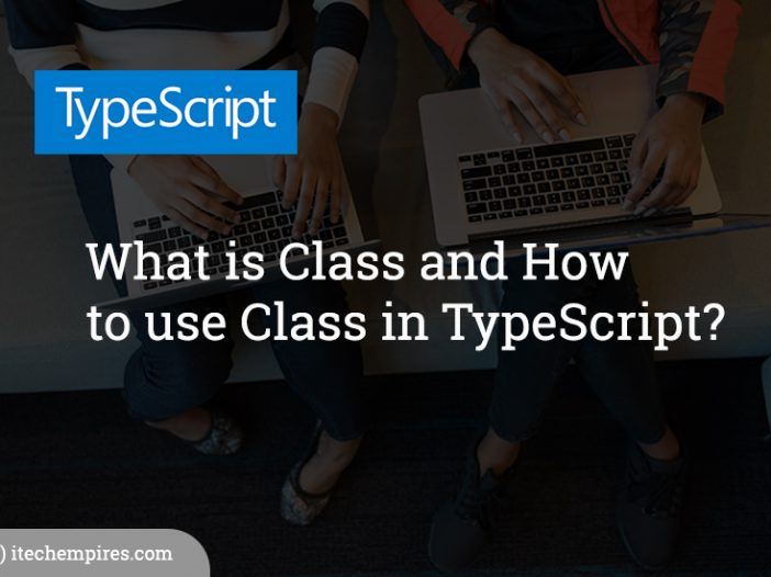 What is Class and How to use Class in TypeScript?