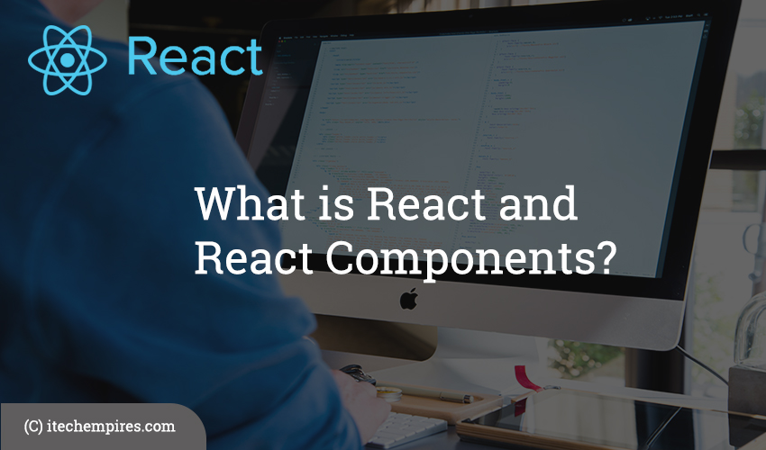 What is React and React Components