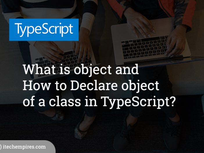 What is object and How to Declare object of a class in TypeScript?