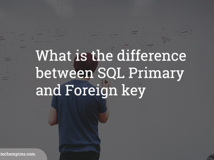 What is the difference between SQL Primary and Foreign key