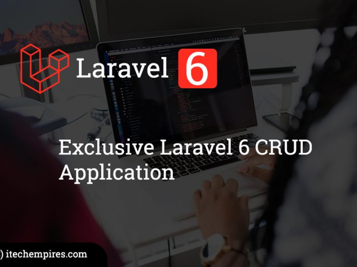 Develop Exclusive Laravel 6 CRUD Application with Input Validations