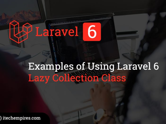 Examples of Using Laravel 6 Lazy Collection Class