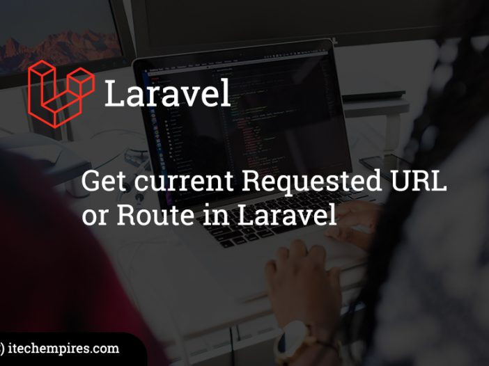 Get current Requested URL or Route in Laravel