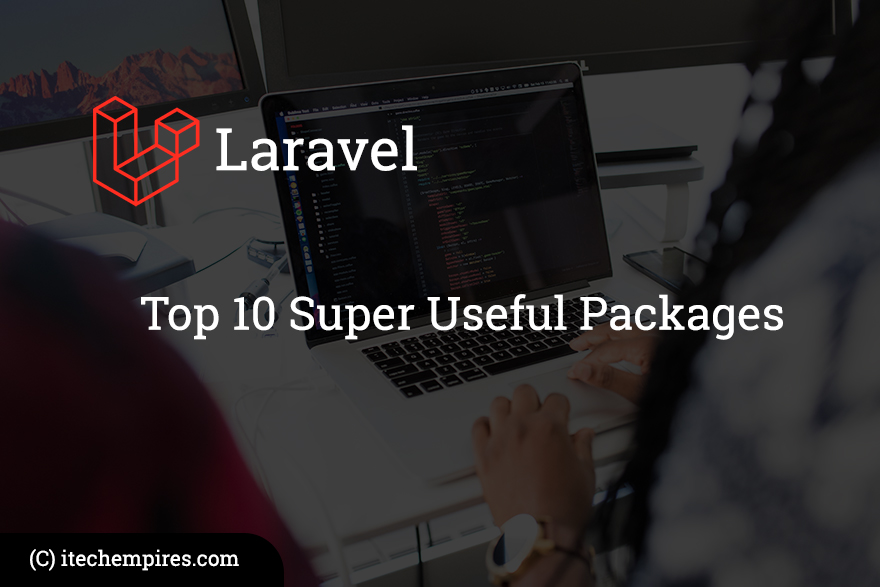 Top 10 Super Useful Packages to Improve Laravel applications in 2019