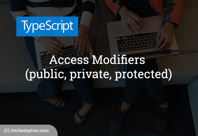 What is Access Modifiers and how to use Access Modifiers in TypeScript