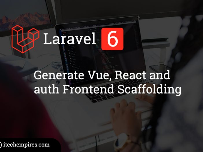 generate Vue, React and auth Frontend Scaffolding in Laravel 6